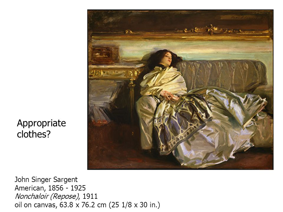 John Singer Sargent American, 1856 - 1925 Nonchaloir (Repose), 1911 oil on canvas, 63.8 x 76.2 cm (25 1/8 x 30 in.) Appropriate clothes