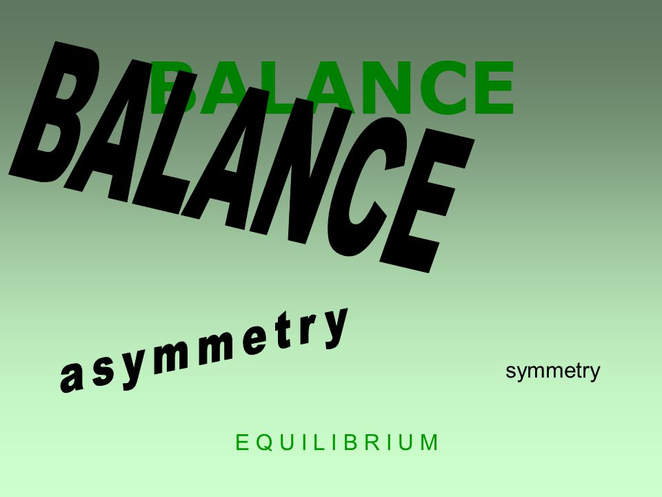 BALANCE symmetry E Q U I L I B R I U M