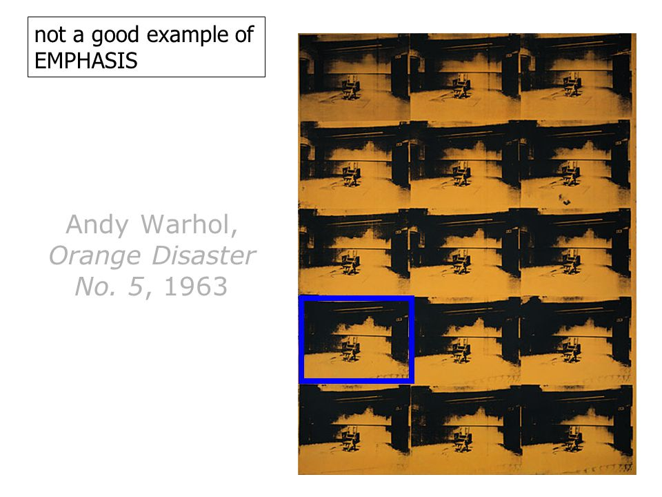 Andy Warhol, Orange Disaster No. 5, 1963 not a good example of EMPHASIS
