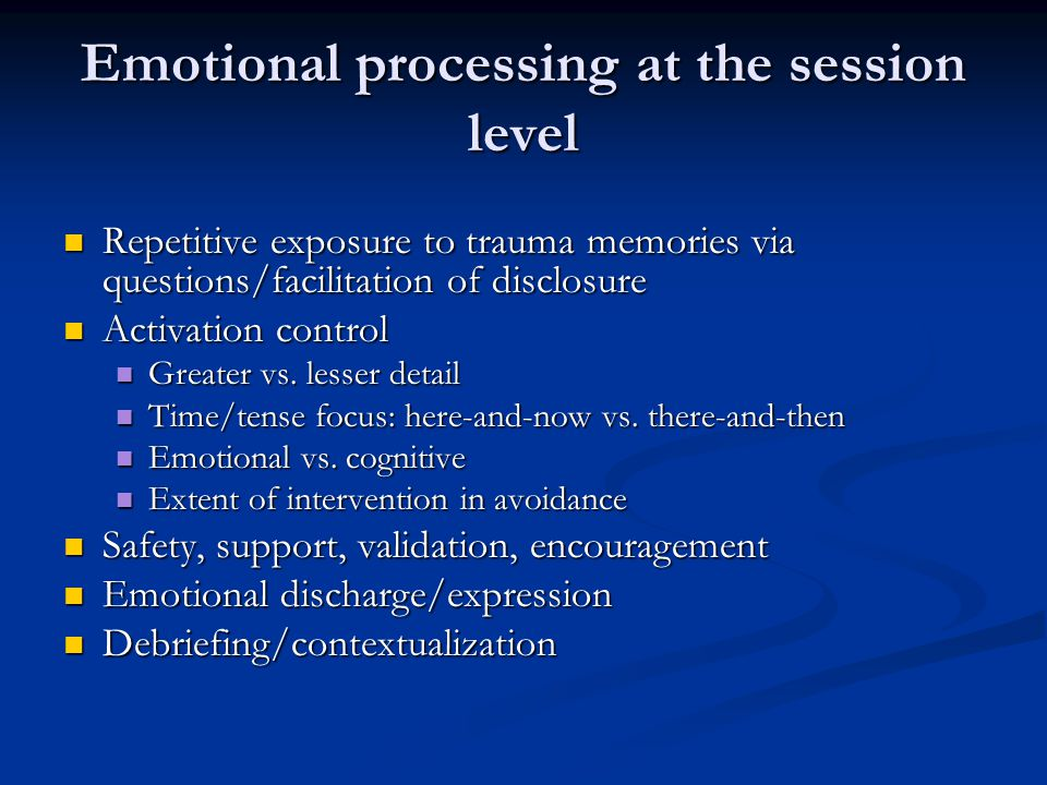 Emotional processing at the session level Repetitive exposure to trauma memories via questions/facilitation of disclosure Repetitive exposure to trauma memories via questions/facilitation of disclosure Activation control Activation control Greater vs.