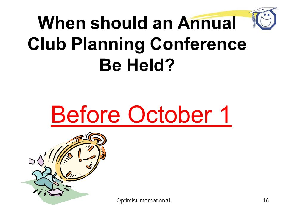 Optimist International15 When should an Annual Club Planning Conference Be Held