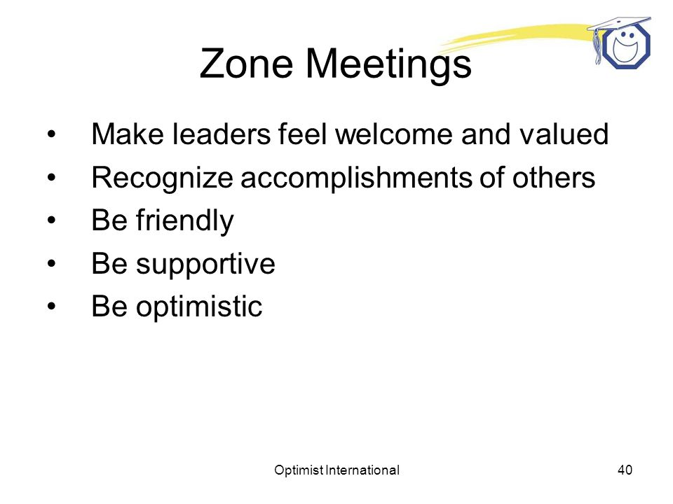 Optimist International39 Zone Meetings Invite a specific District Committee Chair to your zone meeting to give a presentation and promote their specialty.