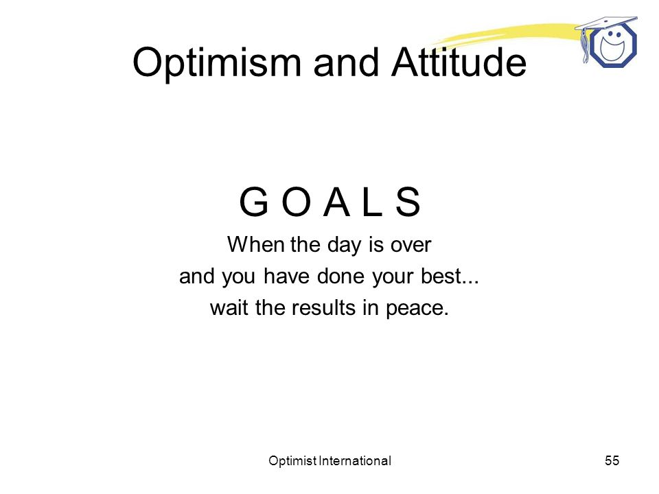 Optimist International54 Optimism and Attitude L E A D E R S H I P Do not follow where the path may lead.