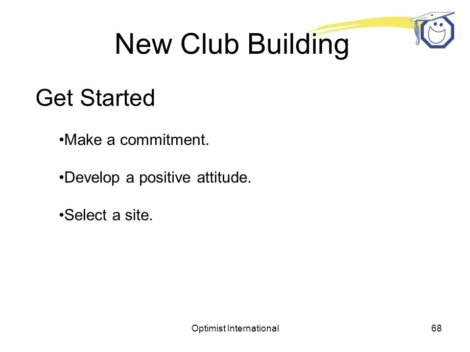 Optimist International67 Why Build a New Club.