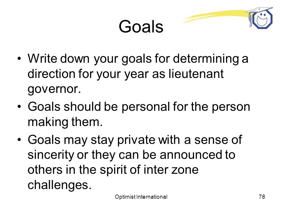 Optimist International77 Goals Setting goals is important for personal accomplishment.