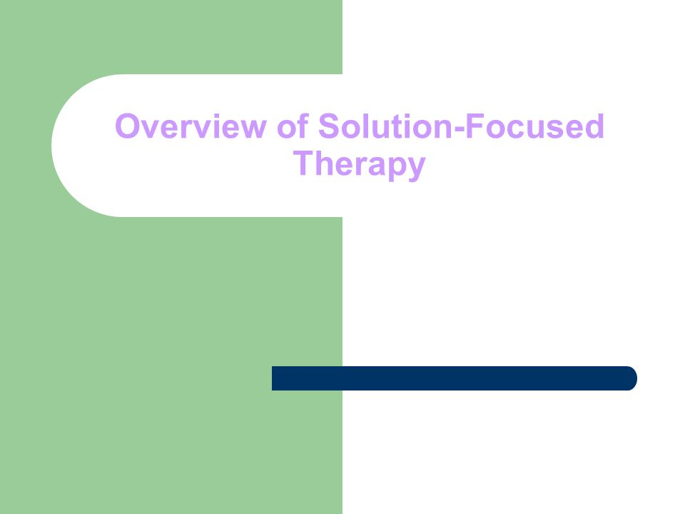 Overview of Solution-Focused Therapy
