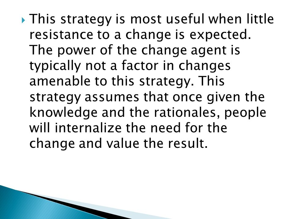  This strategy is most useful when little resistance to a change is expected.