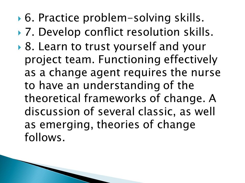  6. Practice problem-solving skills.  7. Develop conflict resolution skills.  8. Learn to trust yourself and your project team. Functioning effectiv