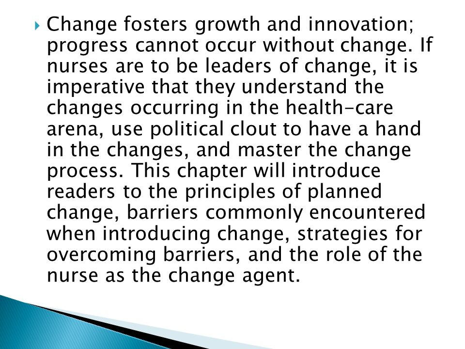  Change fosters growth and innovation; progress cannot occur without change.