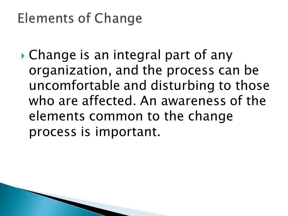  The successful change agent earns the respect and trust of the target system (individuals, groups, or organizations) by communicating openly and honestly, offering assistance, and demonstrating ability.