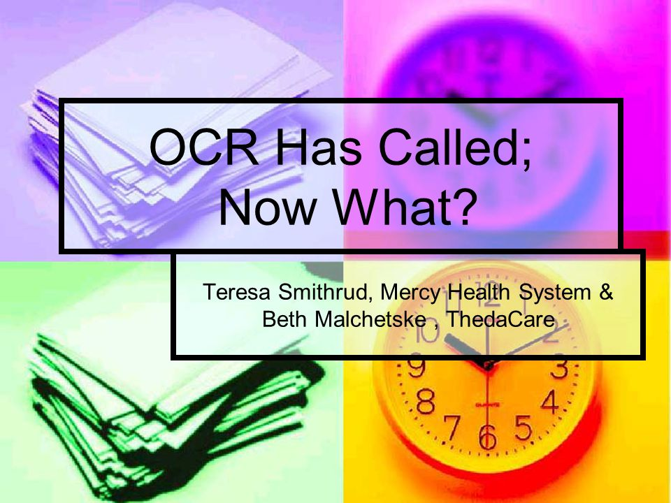 OCR Has Called; Now What Teresa Smithrud, Mercy Health System & Beth Malchetske, ThedaCare