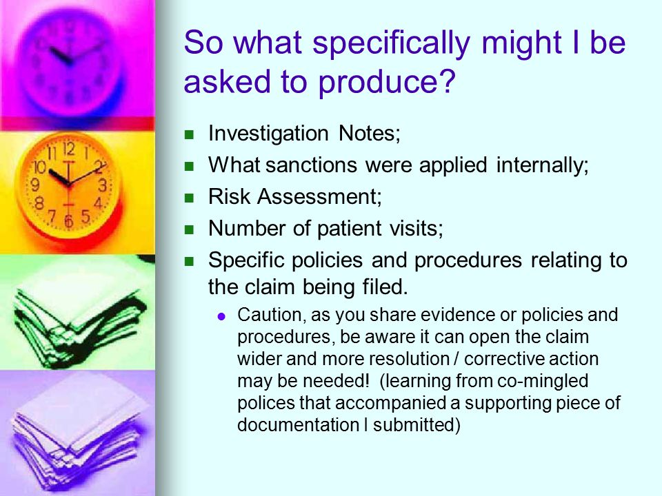 So what specifically might I be asked to produce? Investigation Notes; What sanctions were applied internally; Risk Assessment; Number of patient visi