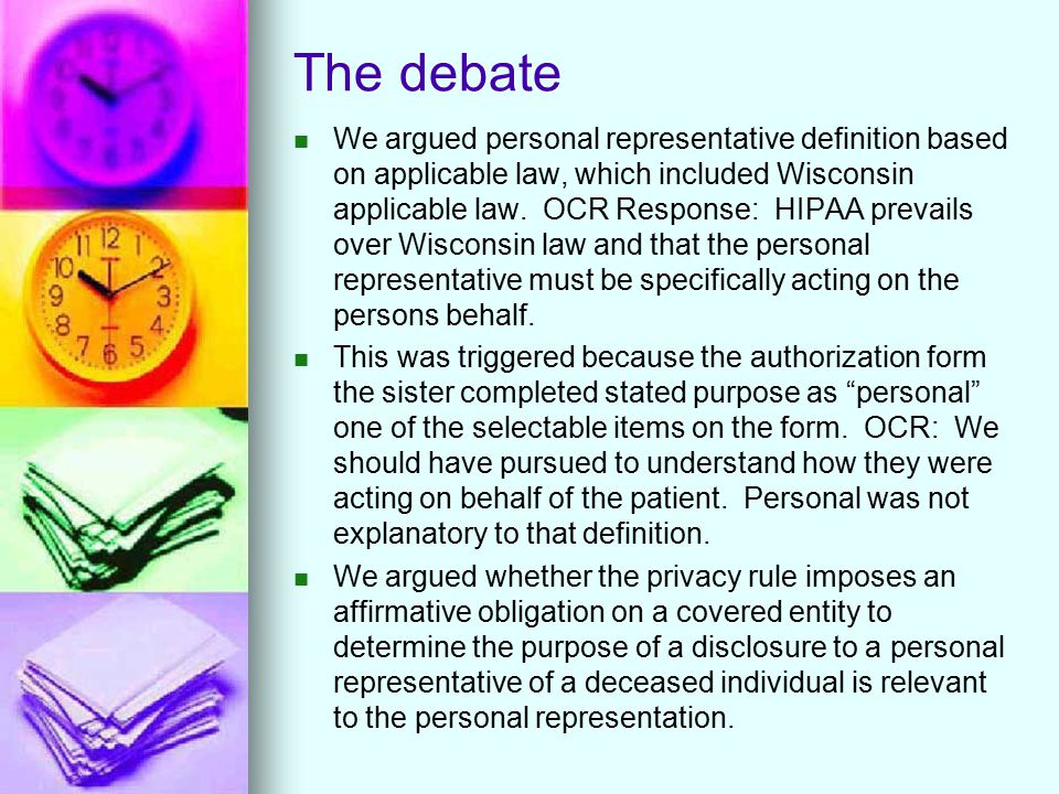 The debate We argued personal representative definition based on applicable law, which included Wisconsin applicable law. OCR Response: HIPAA prevails