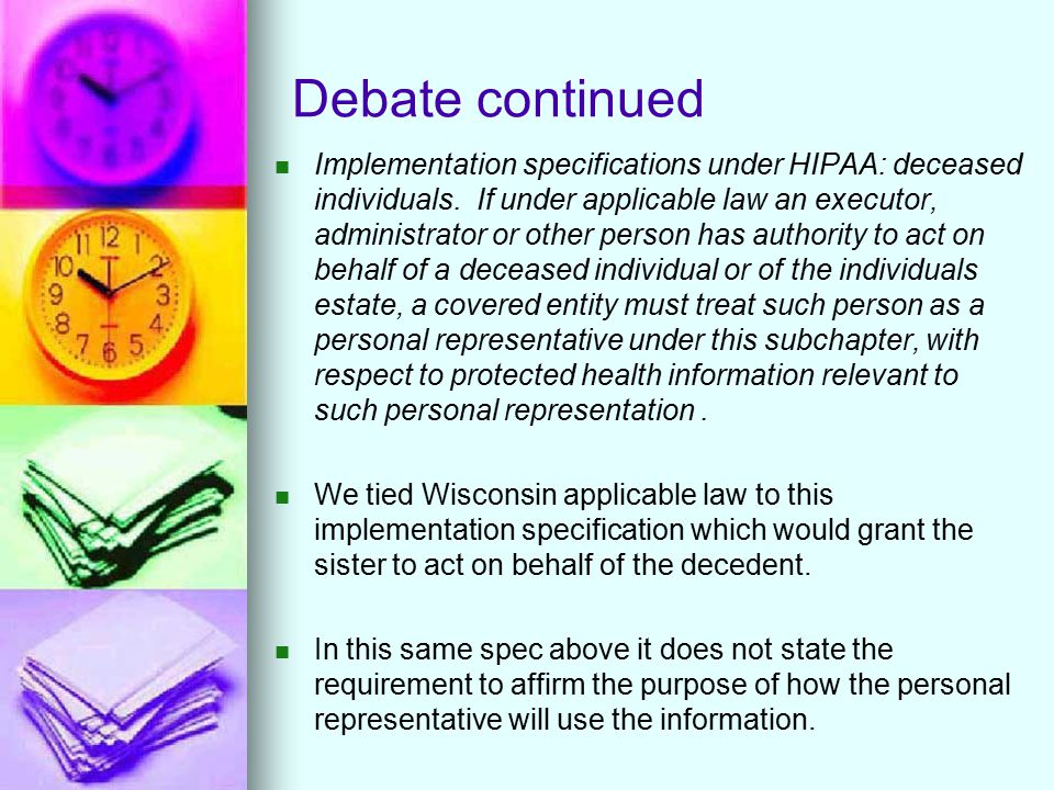 Debate continued Implementation specifications under HIPAA: deceased individuals. If under applicable law an executor, administrator or other person h