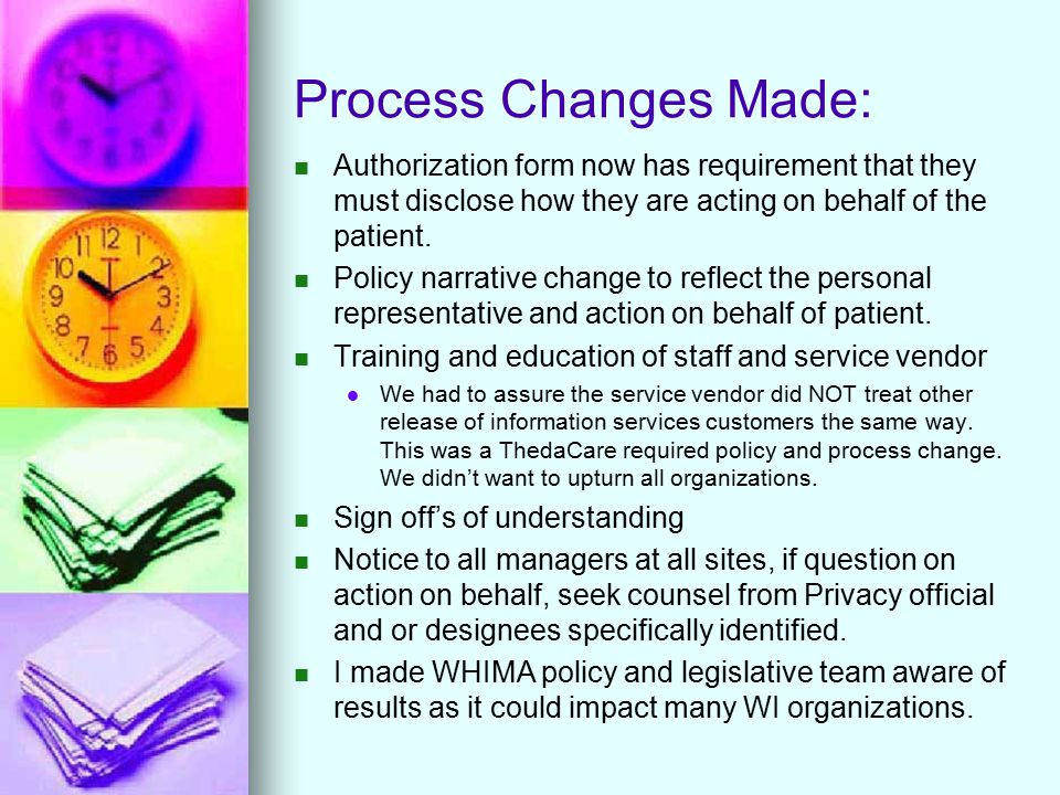 Process Changes Made: Authorization form now has requirement that they must disclose how they are acting on behalf of the patient.