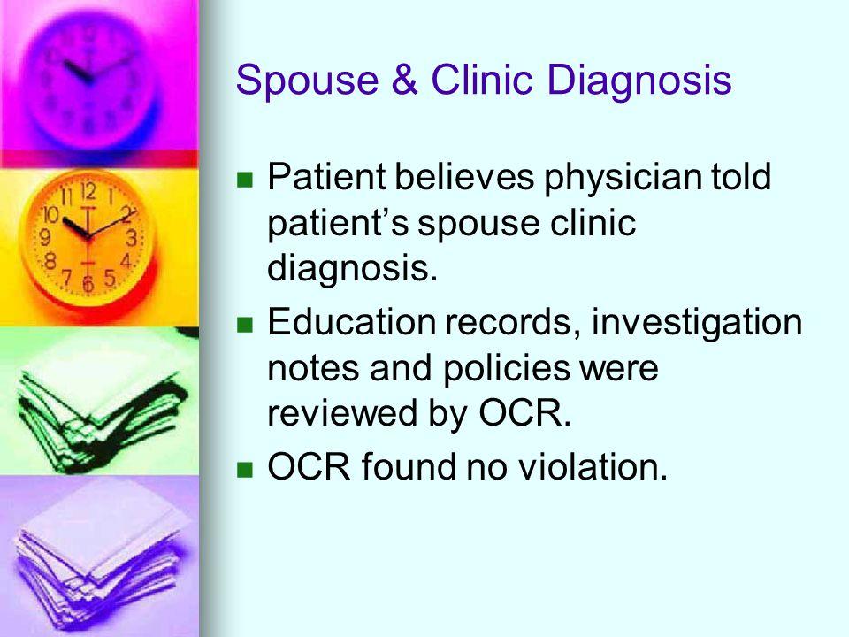 Spouse & Clinic Diagnosis Patient believes physician told patient's spouse clinic diagnosis.