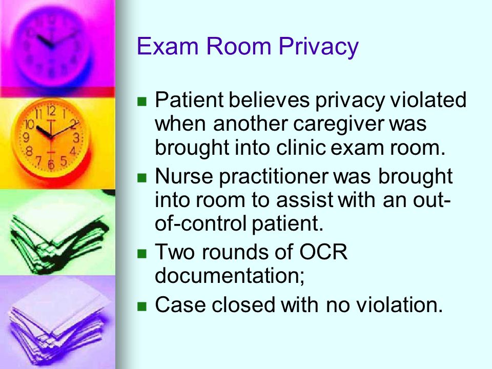 Exam Room Privacy Patient believes privacy violated when another caregiver was brought into clinic exam room.