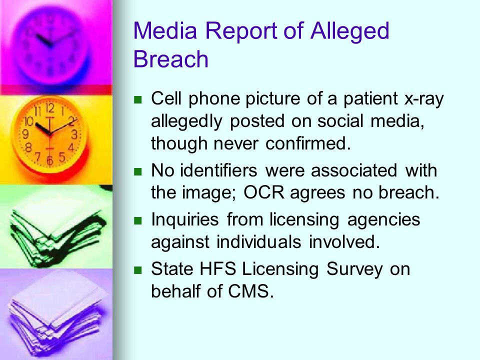 Media Report of Alleged Breach Cell phone picture of a patient x-ray allegedly posted on social media, though never confirmed. No identifiers were ass