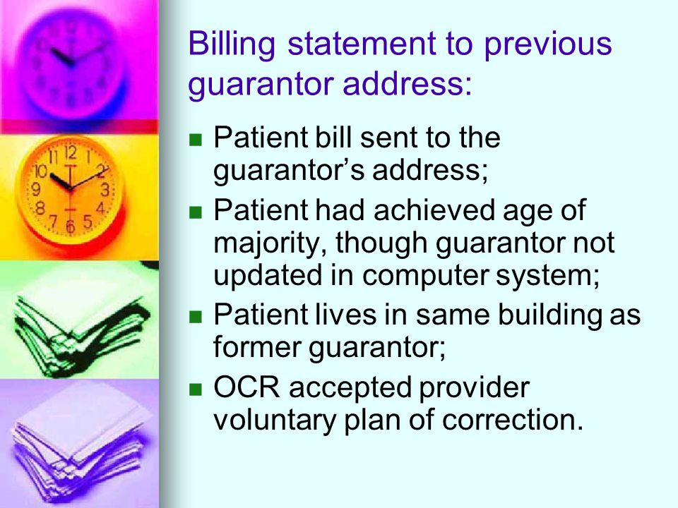 Billing statement to previous guarantor address: Patient bill sent to the guarantor's address; Patient had achieved age of majority, though guarantor not updated in computer system; Patient lives in same building as former guarantor; OCR accepted provider voluntary plan of correction.