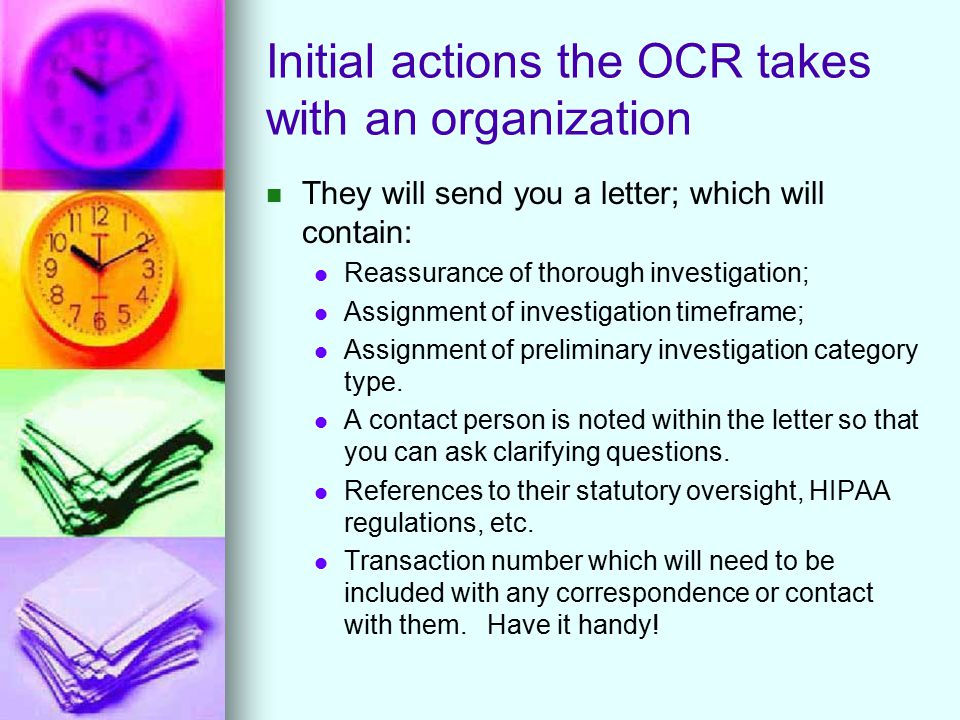 Initial actions the OCR takes with an organization They will send you a letter; which will contain: Reassurance of thorough investigation; Assignment