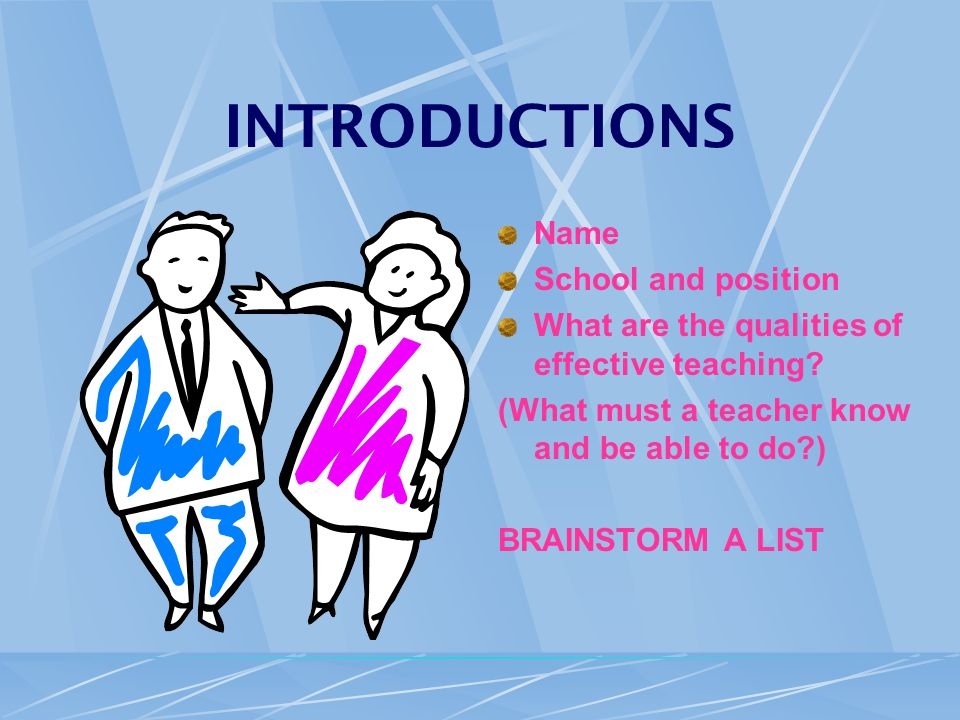INTRODUCTIONS Name School and position What are the qualities of effective teaching.