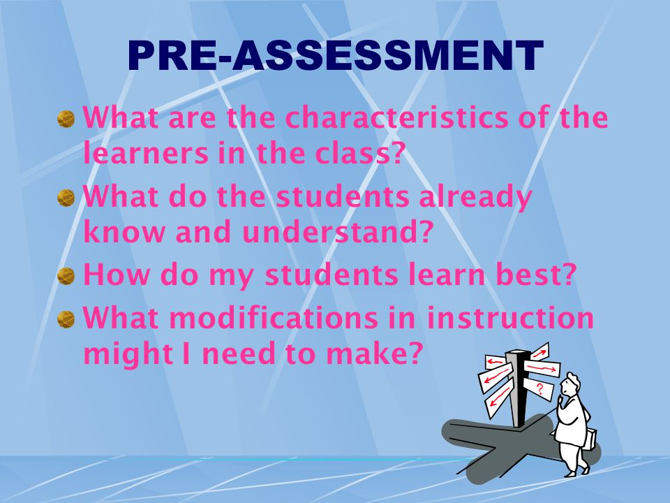 PRE-ASSESSMENT What are the characteristics of the learners in the class.