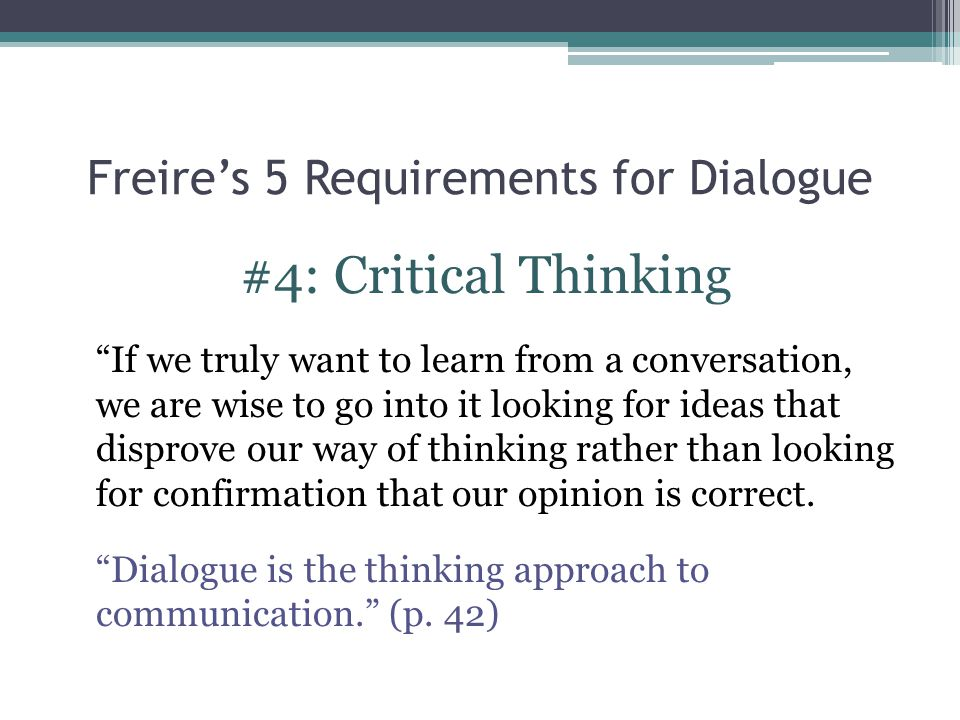 "Freire's 5 Requirements for Dialogue #4: Critical Thinking ""If we truly want to learn from a conversation, we are wise to go into it looking for ideas"