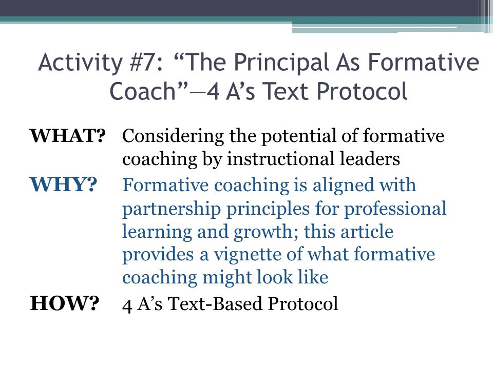 "Activity #7: ""The Principal As Formative Coach""—4 A's Text Protocol WHAT? Considering the potential of formative coaching by instructional leaders WHY"