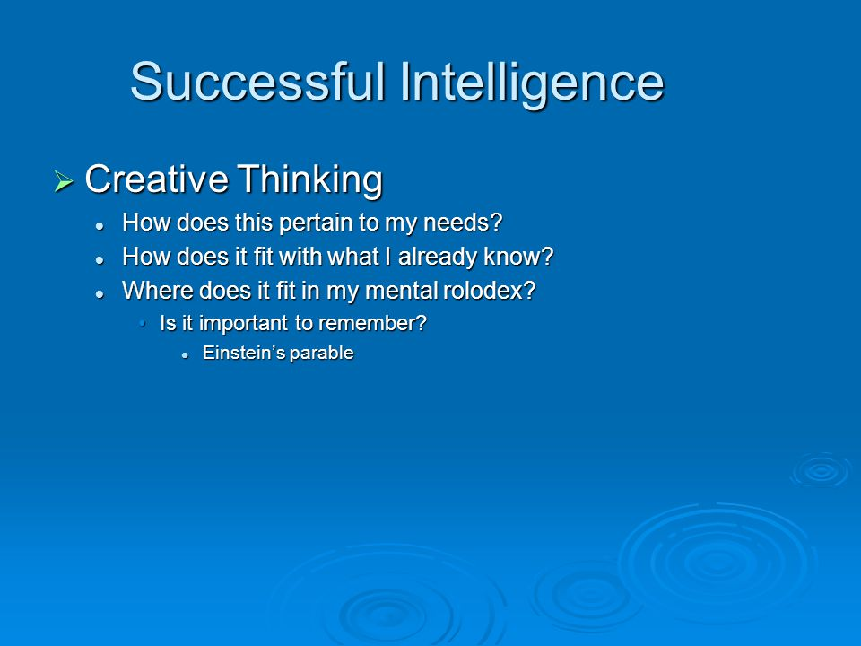 Successful Intelligence  Creative Thinking How does this pertain to my needs.