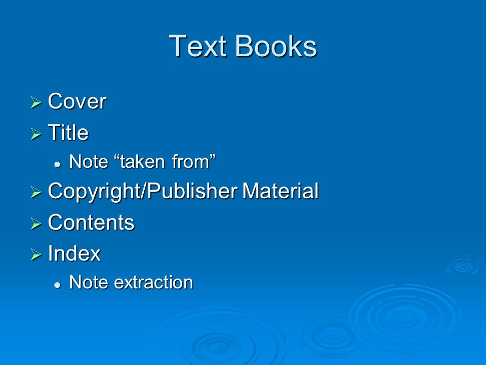 Text Books  Cover  Title Note taken from Note taken from  Copyright/Publisher Material  Contents  Index Note extraction Note extraction
