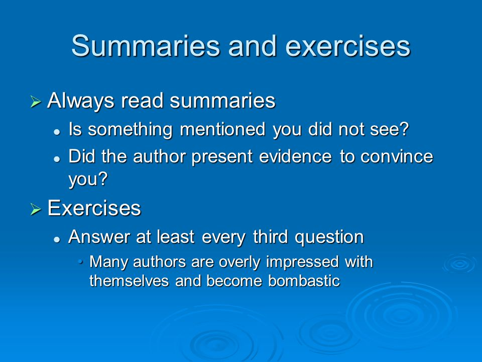 Summaries and exercises  Always read summaries Is something mentioned you did not see.