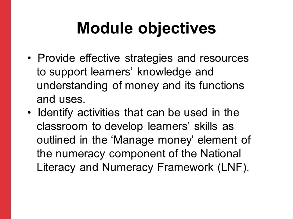 Module objectives Provide effective strategies and resources to support learners' knowledge and understanding of money and its functions and uses. Ide