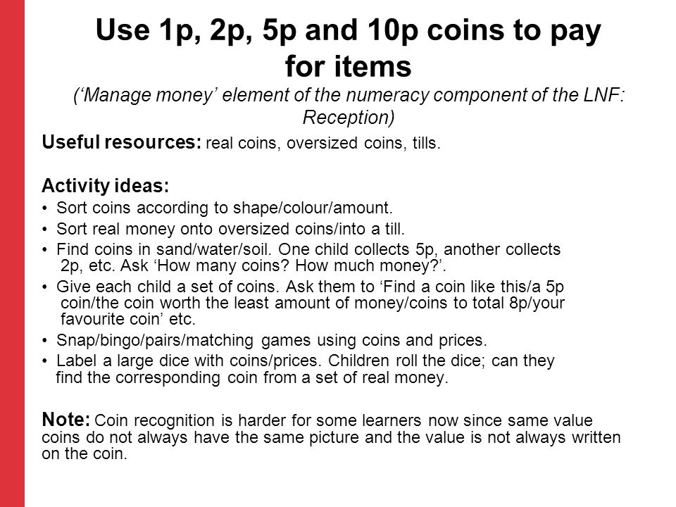 Use 1p, 2p, 5p and 10p coins to pay for items ('Manage money' element of the numeracy component of the LNF: Reception) Useful resources: real coins, o