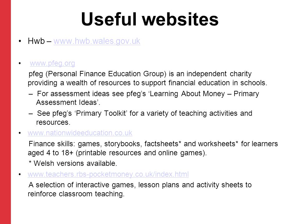 Useful websites Hwb – www.hwb.wales.gov.ukwww.hwb.wales.gov.uk www.pfeg.org pfeg (Personal Finance Education Group) is an independent charity providin
