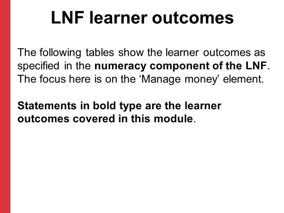 LNF learner outcomes The following tables show the learner outcomes as specified in the numeracy component of the LNF. The focus here is on the 'Manag