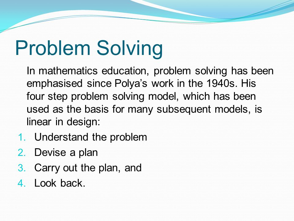 Problem Solving In mathematics education, problem solving has been emphasised since Polya's work in the 1940s.