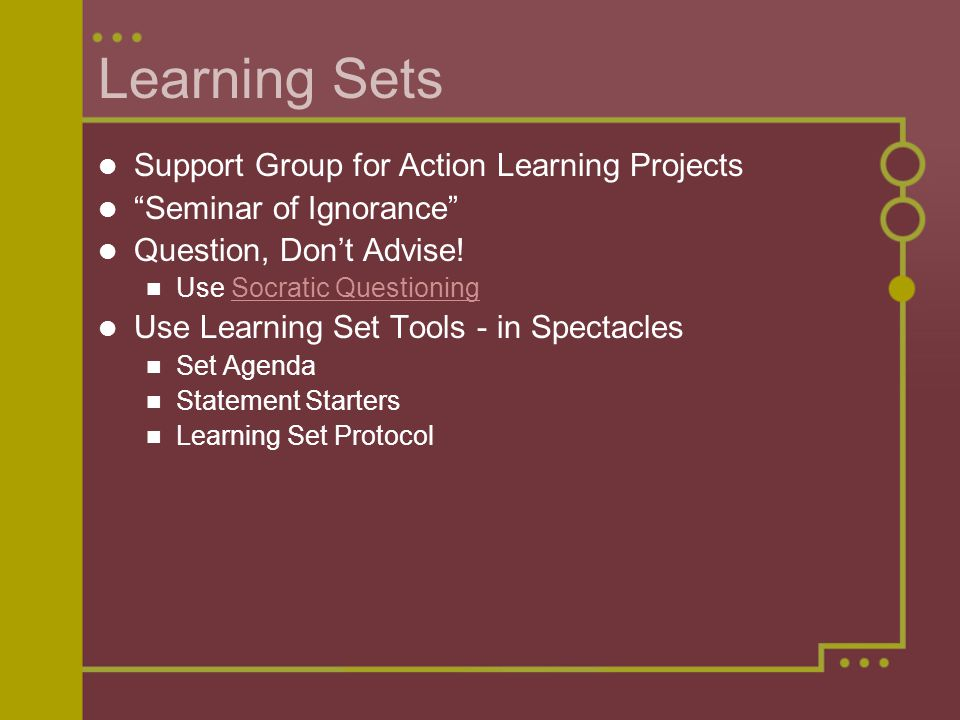 """Learning Sets Support Group for Action Learning Projects """"Seminar of Ignorance"""" Question, Don't Advise! Use Socratic QuestioningSocratic Questioning U"""