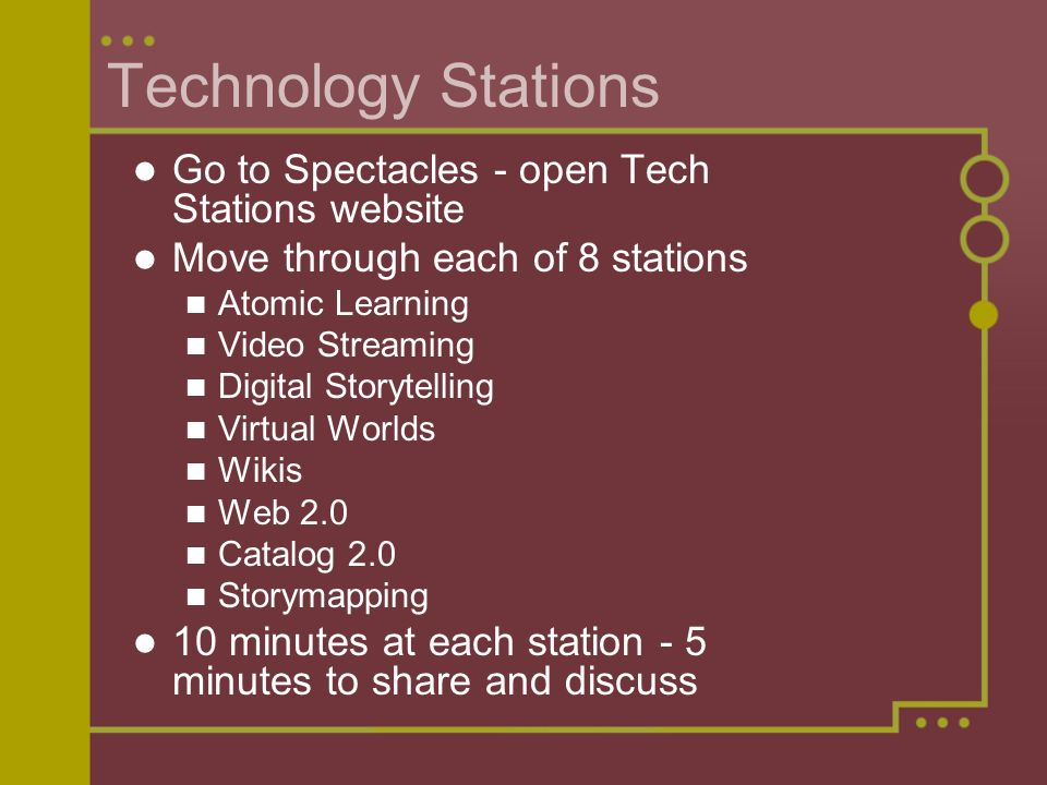 Technology Stations Go to Spectacles - open Tech Stations website Move through each of 8 stations Atomic Learning Video Streaming Digital Storytelling