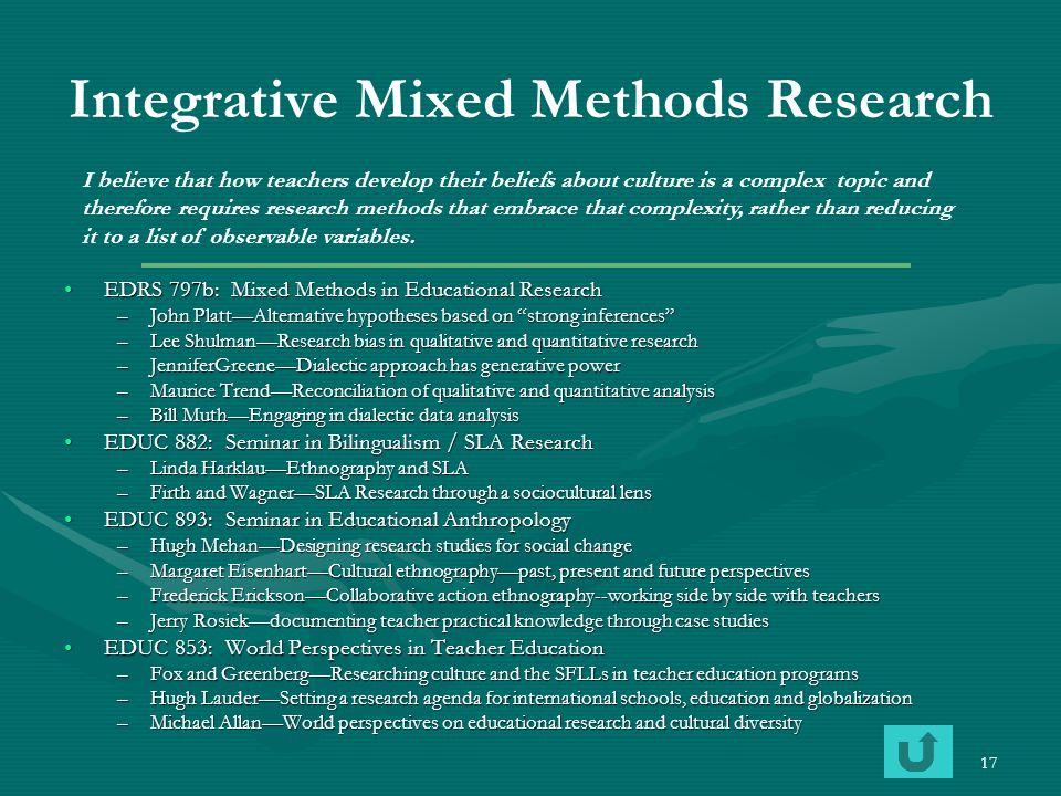 17 Integrative Mixed Methods Research EDRS 797b: Mixed Methods in Educational ResearchEDRS 797b: Mixed Methods in Educational Research –John Platt—Alt