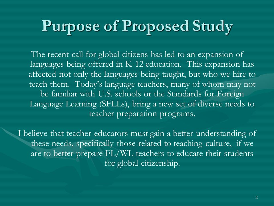 2 Purpose of Proposed Study The recent call for global citizens has led to an expansion of languages being offered in K-12 education. This expansion h
