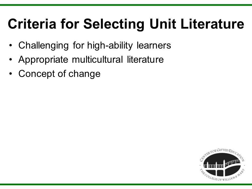Criteria for Selecting Unit Literature Challenging for high-ability learners Appropriate multicultural literature Concept of change