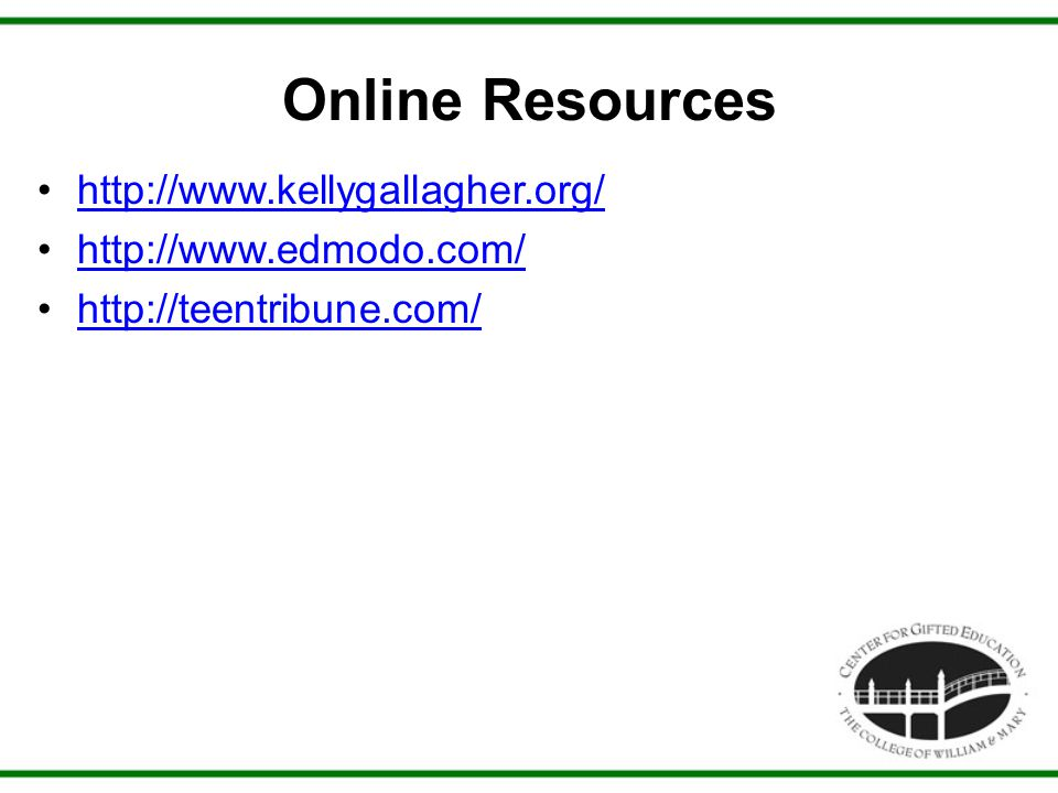 Online Resources http://www.kellygallagher.org/ http://www.edmodo.com/ http://teentribune.com/