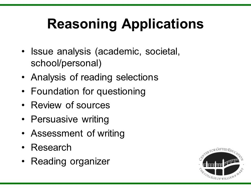 Reasoning Applications Issue analysis (academic, societal, school/personal) Analysis of reading selections Foundation for questioning Review of source