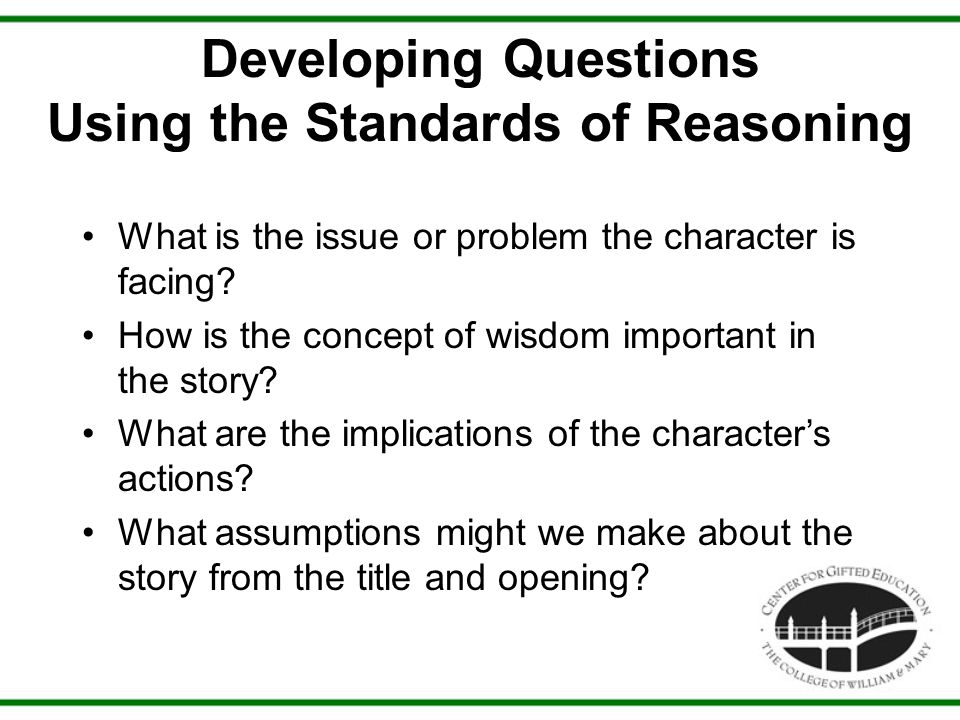 Developing Questions Using the Standards of Reasoning What is the issue or problem the character is facing? How is the concept of wisdom important in