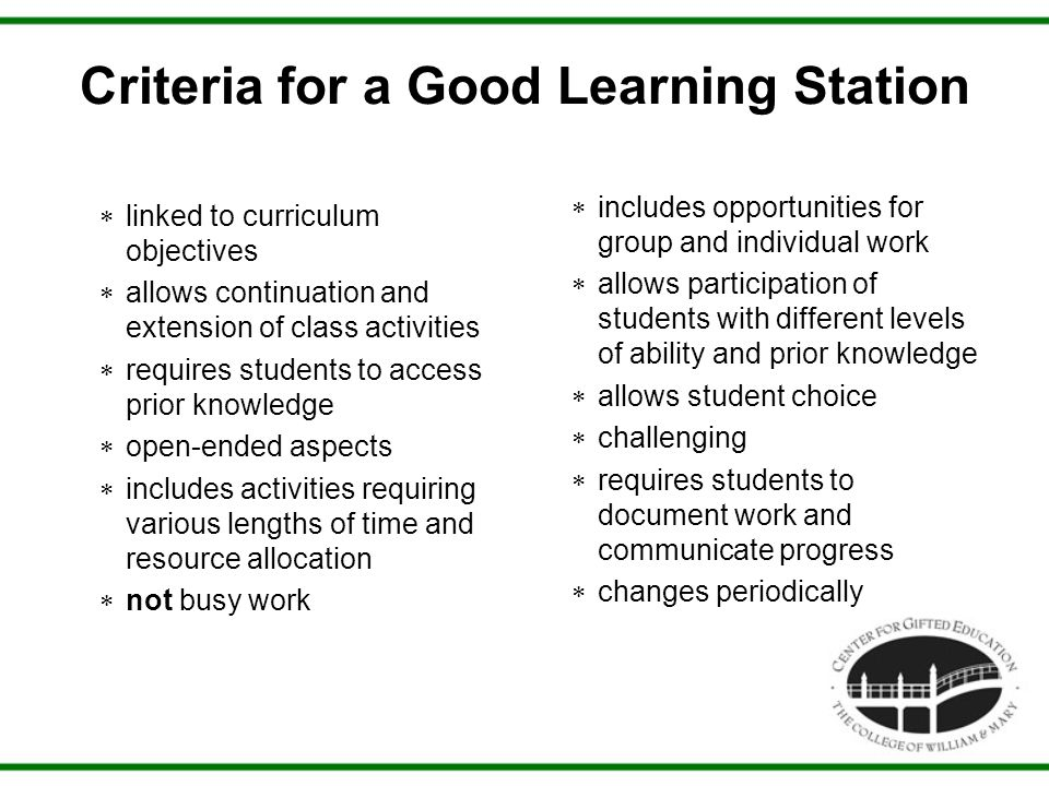 Criteria for a Good Learning Station  linked to curriculum objectives  allows continuation and extension of class activities  requires students to