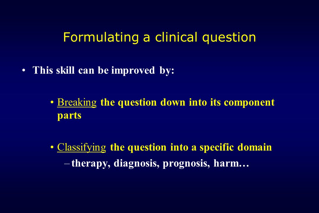 This skill can be improved by: Breaking the question down into its component parts Classifying the question into a specific domain –t–therapy, diagnos