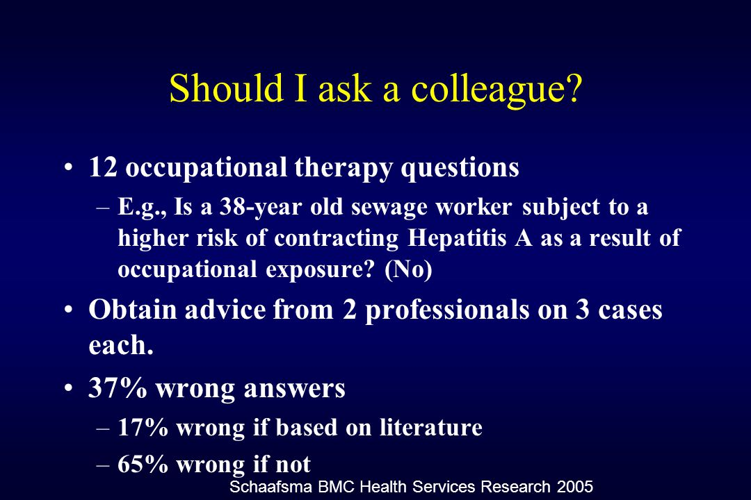 Should I ask a colleague? 12 occupational therapy questions –E.g., Is a 38-year old sewage worker subject to a higher risk of contracting Hepatitis A