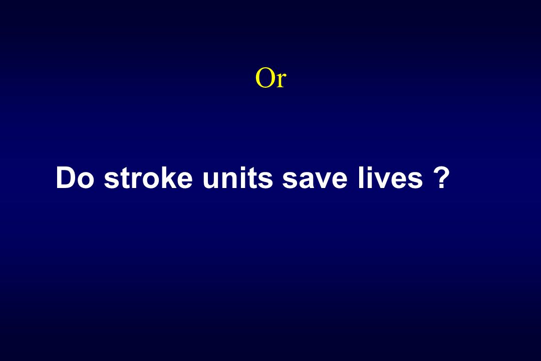 Or Do stroke units save lives ?