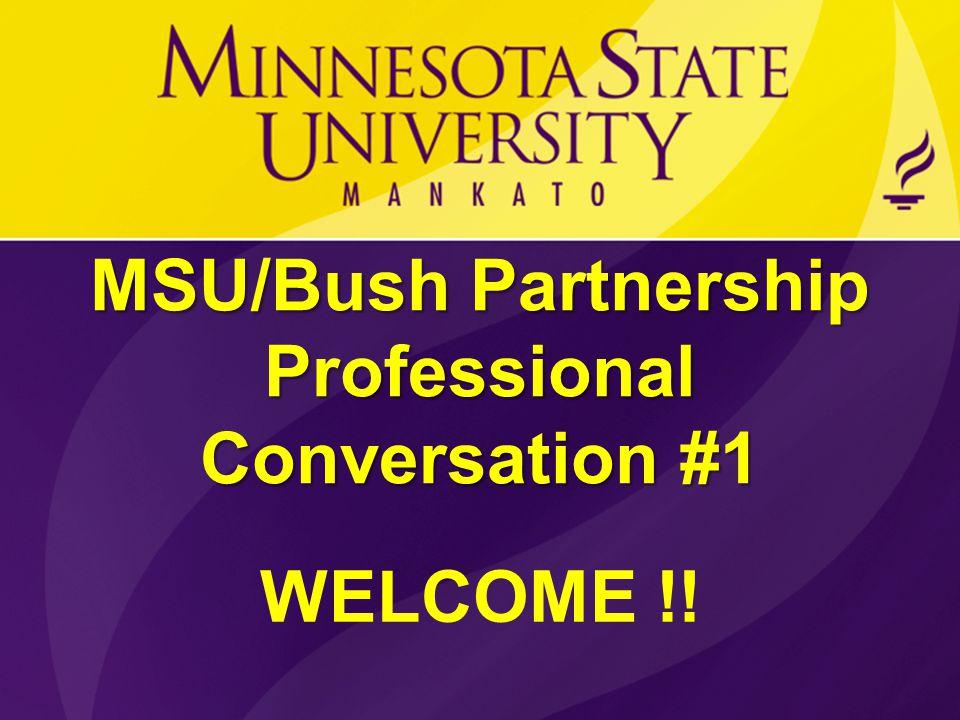 MSU/Bush Partnership Professional Conversation #1 WELCOME !!