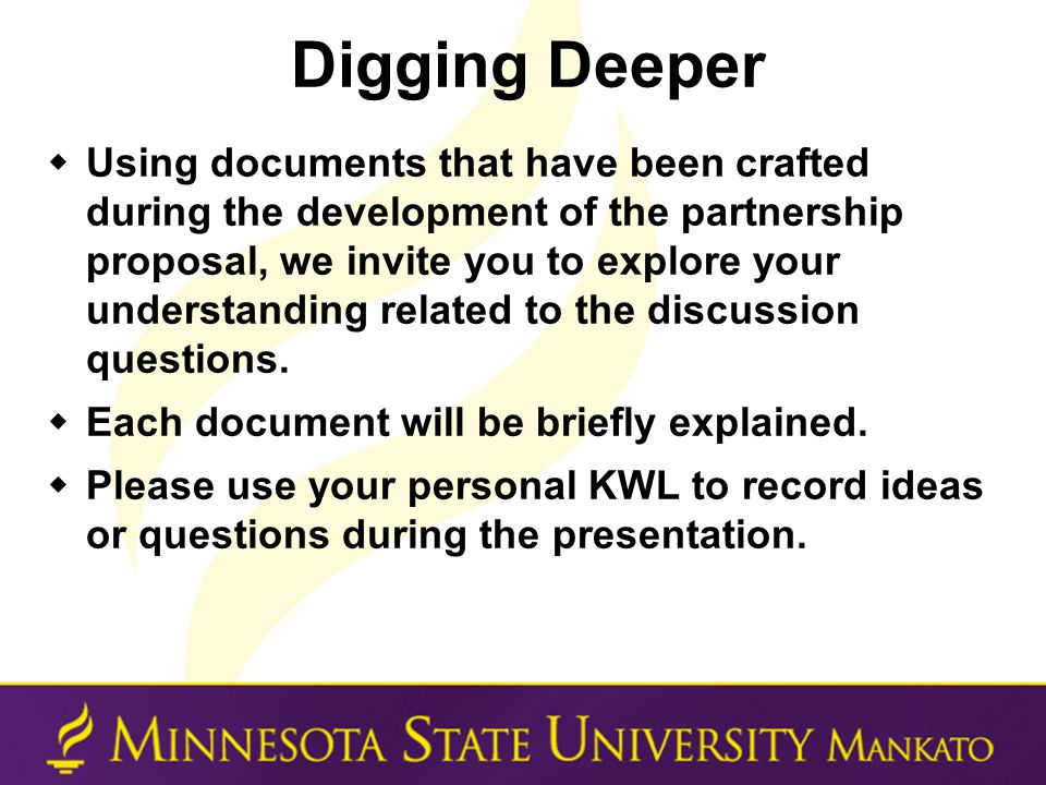Digging Deeper  Using documents that have been crafted during the development of the partnership proposal, we invite you to explore your understanding related to the discussion questions.
